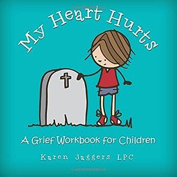 My Heart Hurts  A Grief Workbook for Children