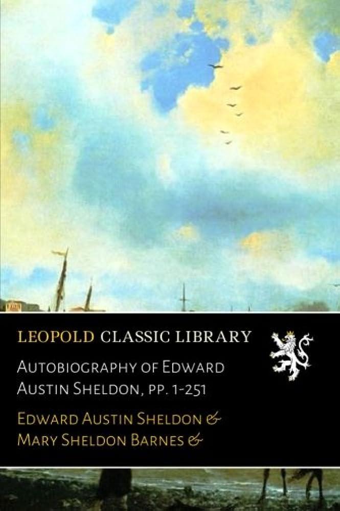 ラベンダーかりて規定Autobiography of Edward Austin Sheldon, pp. 1-251