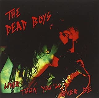 Liver Than You'll Ever Be by Dead Boys (2013-08-04)