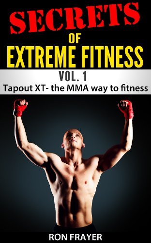 Secrets OF Extreme Fitness Vol 1: Tapout XT- The MMA Way to Fitness (English Edition)