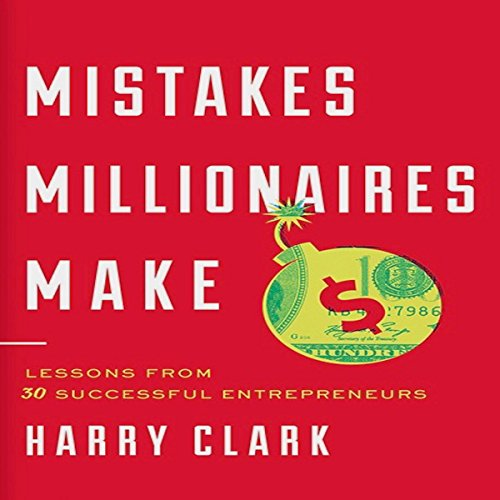 Mistakes Millionaires Make: Lessons from 30 Successful Entrepreneurs audiobook cover art