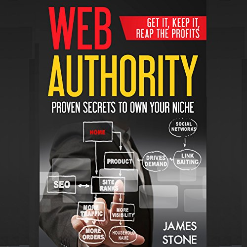 Web Authority, Get it, Keep It, Reap the Profits: Proven Secrets to Own Your Niche audiobook cover art