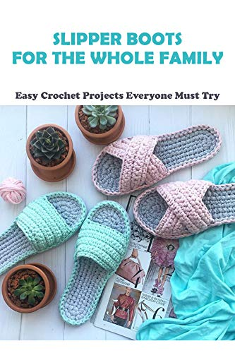 Slipper Boots For The Whole Family: Easy Crochet Projects Everyone Must Try: Crochet Stitches Dictionary (English Edition)