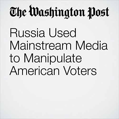 Russia Used Mainstream Media to Manipulate American Voters copertina