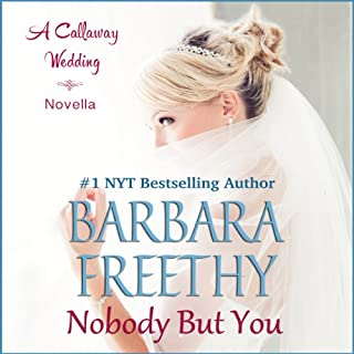 Nobody But You     A Callaway Wedding Novella              Written by:                                                                                                                                 Barbara Freethy                               Narrated by:                                                                                                                                 Shannon McManus                      Length: 2 hrs and 49 mins     1 rating     Overall 5.0