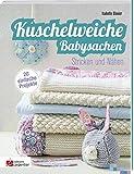 Kuschelweiche Babysachen: Stricken und Nähen (DC International)