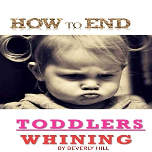 How to End Toddlers Whining cover art