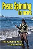 Pesca Spinning in mare: con esercizi pratici e video tutorial