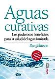 AGUAS CURATIVAS: Los Poderosos Beneficios Para la Salud del Agua Ionizada (Plus...