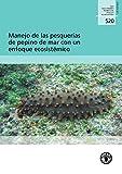 Manejo de Las Pesquerias de Pepino de Mar Con Un Enfoque Ecosistemico (Fao Documentos Tecnicos de Pesca y Acuicultura)