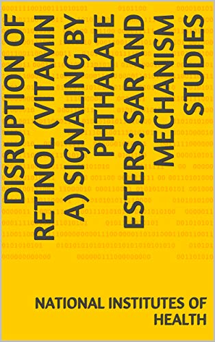 Disruption of Retinol (Vitamin A) Signaling by Phthalate Esters: SAR and Mechanism Studies (English Edition)