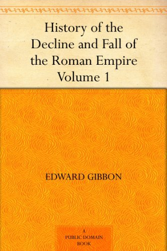 The Decline And Fall Of The Roman Empire Volume 1 By Edward Gibbon