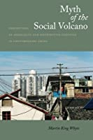 Myth of the Social Volcano: Perceptions of Inequality and Distributive Injustice in Contemporary China by Martin Whyte(2010-02-24)