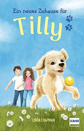 Ein neues Zuhause für Tilly: (Kinderbuch ab 7 Jahren, Kinderbücher über Tiere)