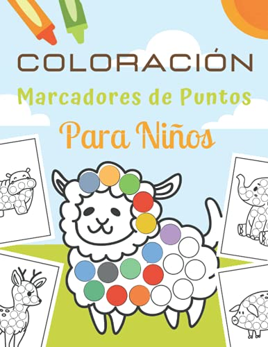 Coloración Marcadores De Puntos Para Niños: Libro De Actividades | Hacer Un Punto De Arte : Lindos Animales - Libro De Colorear Para Niños | Puntos Grandes Fáciles De Guiar Para Niños Pequeños.