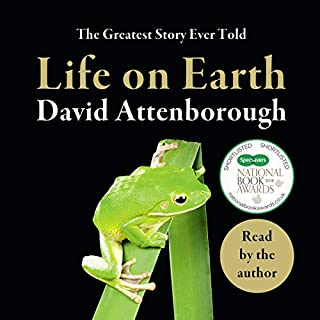 Life on Earth                   By:                                                                                                                                 David Attenborough                               Narrated by:                                                                                                                                 David Attenborough                      Length: 12 hrs and 26 mins     62 ratings     Overall 5.0