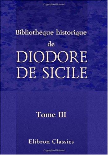 Bibliothèque historique de Diodore de Sicile: Traduction nouvelle. Avec une préface, des notes et un index par M. Ferd. Hoefer. Tome 3