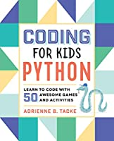 Coding for Kids: Python: Learn to Code with 50 Awesome Games and Activities Front Cover