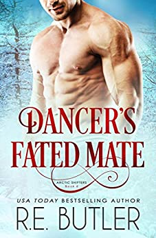 Dancer's Fated Mate (Arctic Shifters Book 6) by [R. E. Butler]