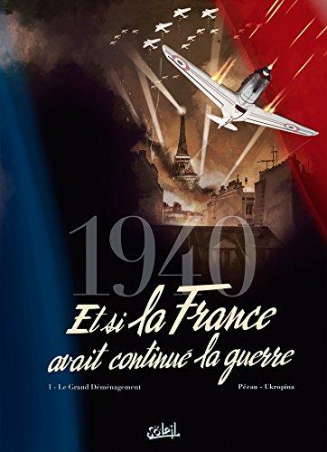 1940 Et si la France avait continué la guerre T01: Le Grand Déménagement