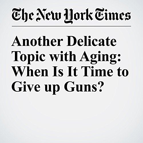 Another Delicate Topic with Aging: When Is It Time to Give up Guns? cover art