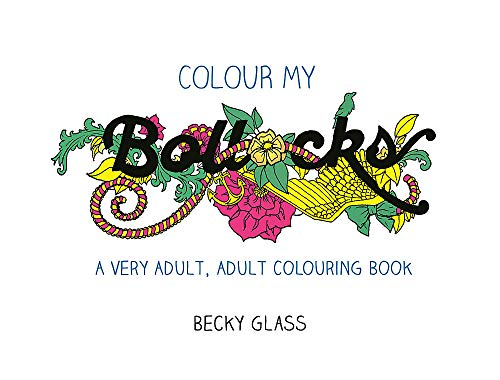 Colour My Bollocks: An Adult Colouring Book for Uncertain Times