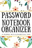 Password Notebook Organizer: Personal Username, Internet Address And Password Notebook With Alphabetical Tabs Pocket: A Journal With Alphabetical Tabs