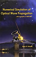 Numerical Simulation of Optical Wave Propagation With Examples in MATLAB (Press Monograph)