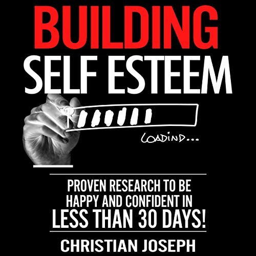 Building Self Esteem: Proven Research to Be Happy and Confident in Less Than 30 Days! cover art