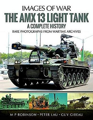 Robinson, M: Amx 13 Light Tank: A Complete History (Images of War)