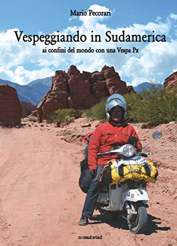 Vespeggiando in Sudamerica. Ai confini del mondo con una Vespa Px