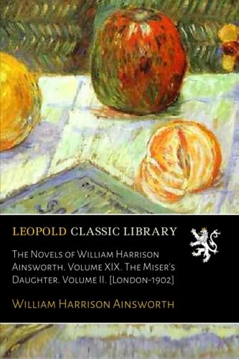 お香性交厄介なThe Novels of William Harrison Ainsworth. Volume XIX. The Miser's Daughter. Volume II. [London-1902]