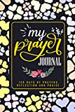 My Prayer Journal: 120 Days of Prayers, Reflection and Praise: 4 Months Scripture, Guided Prayer Notebook for Women (Floral Themed Cover Series) Vol: 77