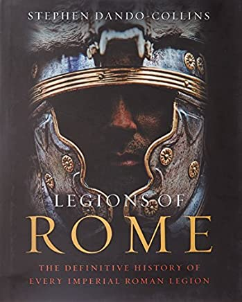 ({LEGIONS OF ROME: THE DEFINITIVE HISTORY OF EVERY ROMAN LEGION}) [{ By (author) Stephen Dando-Collins }] on [December, 2010]