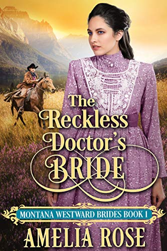 The Reckless Doctor's Bride: Historical Western Mail Order Bride Romance (Montana Westward Brides Book 1) by [Amelia Rose]