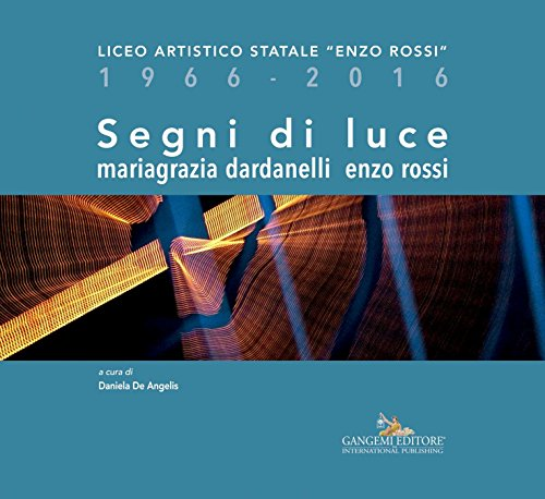 """Segni di luce. Mariagrazia Dardanelli – Enzo Rossi: Liceo Artistico Statale """"Enzo Rossi"""" 1966-2016 (Italian Edition)"""