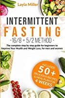 Intermittent Fasting 16/8+5/2 method: The complete step by step guide for beginners to improve your health and Weight Loss, for men and woman. Bonus: -Included 50 + delicious recipes & meal plan for 4 weeks-