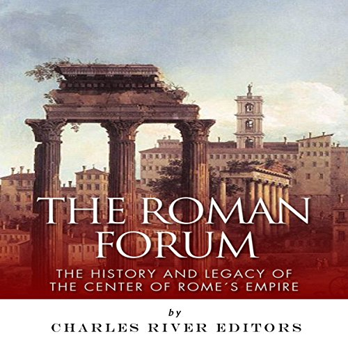 The Roman Forum: The History and Legacy of the Center of Rome's Empire audiobook cover art