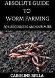 Absolute Guide To Worm Farming For Beginners And Dummies (English Edition)