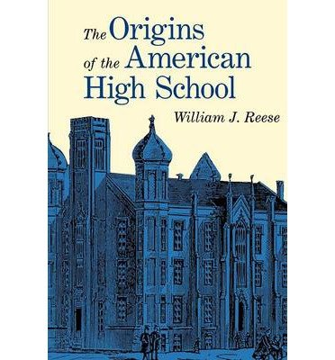 By William J Reese ( Author ) [ Origins of the American High School (Revised) By Oct-1999 Paperback