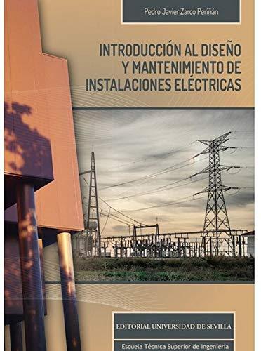 Introducción al diseño y mantenimiento de instalaciones eléctricas: 13 (Monografías de la Escuela Técnica Superior de Ingeniería)