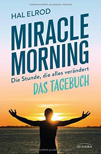 Miracle Morning: Die Stunde, die alles verändert - Das Tagebuch