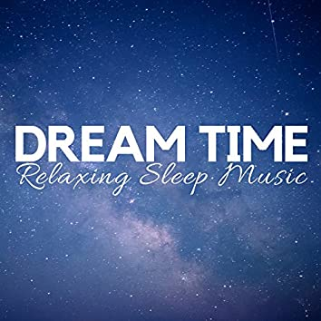 Dream Time: Relaxing Sleep Music for Tonight, Ease Daily Tension, Audio Rescue for Deep Relaxation, Mind Journey