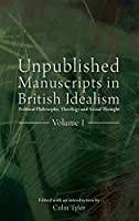 Unpublished Manuscripts in British Idealism: Political Philosophy, Theology and Social Thought