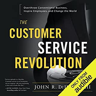 The Customer Service Revolution     Overthrow Conventional Business, Inspire Employees, and Change the World              By:                                                                                                                                 John R. DiJulius III                               Narrated by:                                                                                                                                 Joel Richards                      Length: 4 hrs and 54 mins     117 ratings     Overall 4.8