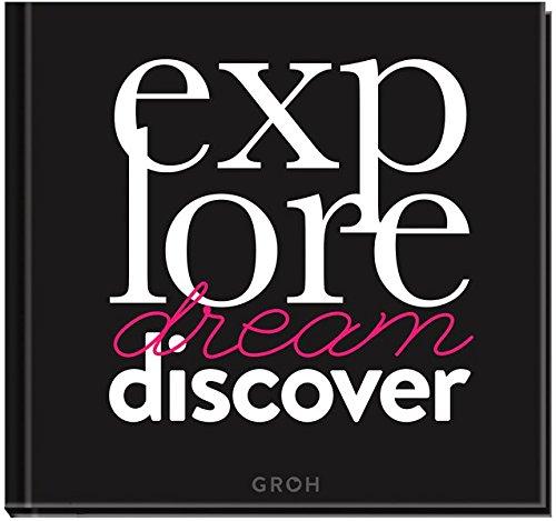 Explore. Dream. Discover.: Coffee Table Book (GROH Design)