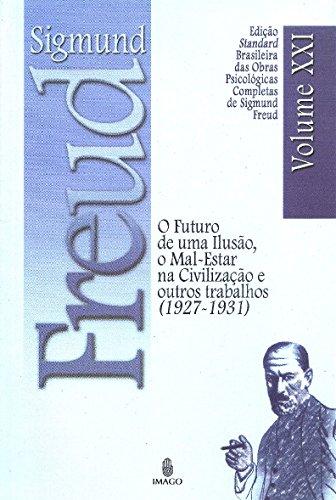 O Futuro de uma Ilusão, o Mal-Estar na Civilização e Outros Trabalhos (1927-1931) (Volume 21)