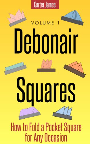 Debonair Squares - How to Fold a Pocket Square for Any Occasion (English Edition)