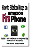 How to Sideload Apps on Amazon Fire Phone: This Guide is Useful for Both Amazon Fire Phone (Unlocked GSM) and Amazon Fire Phone (AT&T) (Newbie to Pro! Series)