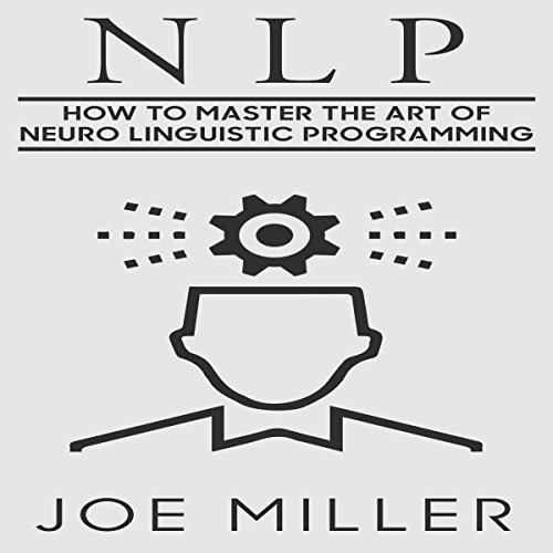 NLP: How to Master the Art of Neuro-Linguistic Programming audiobook cover art